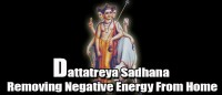 Dattatreya sadhana for removing negative energy from home